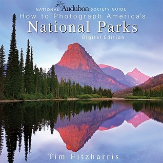 National Audubon Society Guide to Photographing America's National Parks