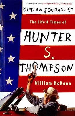 Outlaw Journalist: The Life and Times of Hunter S. Thompson. William McKeen