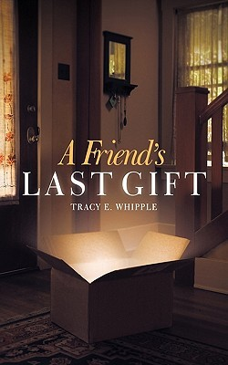 A Friend's Last Gift by Tracy E. Whipple