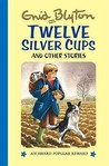 Twelve Silver Cups And Other Stories (Enid Blyton's Popular Rewards Series I)