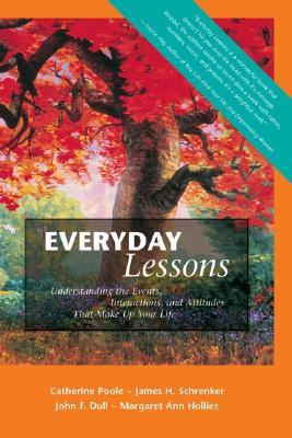 Everyday Lessons: Understanding the Events, Interactions, and Attitudes That Make Up Your Life