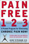 Pain Free 1-2-3: A Proven Program for Eliminating Chronic Pain Now a Proven Program for Eliminating Chronic Pain Now