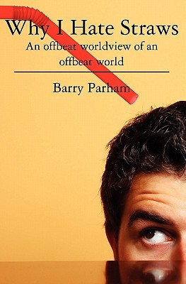 Why I Hate Straws by Barry Parham