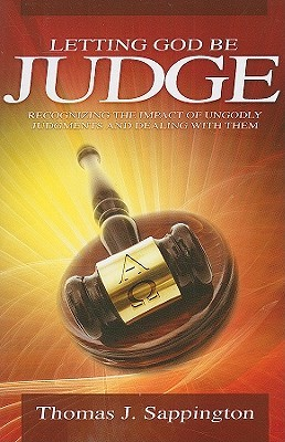 Letting God Be Judge: Recognizing the Impact of Ungodly Judgments and Dealing with Them