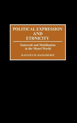 Political Expression and Ethnicity: Statecraft and Mobilization in the Maori World
