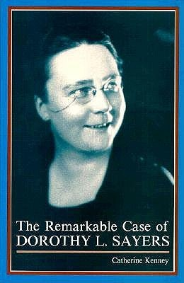 The Remarkable Case of Dorothy L. Sayers by Catherine Kenney