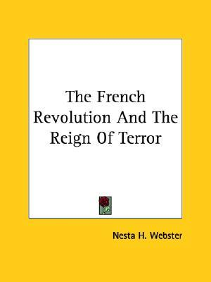 The French Revolution and the Reign of Terror by Nesta Webster