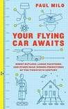 Your Flying Car Awaits by Paul Milo