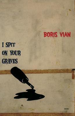 I Spit on Your Graves by Boris Vian