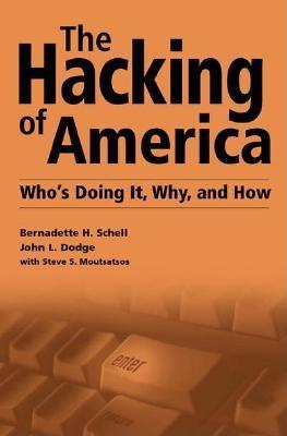 The Hacking of America: Who's Doing It, Why, and How