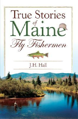 True Stories of Maine Fly Fishermen