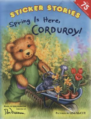 Spring Is Here, Corduroy! [With 75 Reusable Stickers]