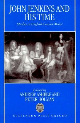 John Jenkins and His Time: Studies in English Consort Music