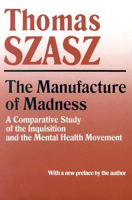 The Manufacture of Madness by Thomas Szasz
