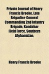 Private Journal of Henry Francis Brooke, Late Brigadier-General Commanding 2nd Infantry Brigade, Kandahar Field Force, Southern Afghanistan,