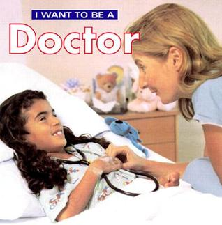 I Want to Be a Doctor (I Want to Be by Dan Liebman — Reviews ...