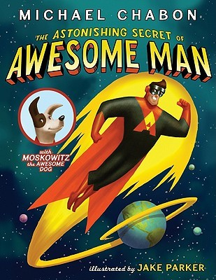 The Astonishing Secret of Awesome Man by Michael Chabon