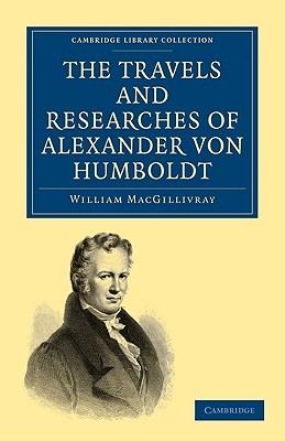 The Travels and Researches of Alexander Von Humboldt: Being a Condensed Narrative of His Journeys in the Equinoctial Regions of America, and in Asiati
