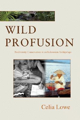 Wild Profusion: Biodiversity Conservation in an Indonesian Archipelago