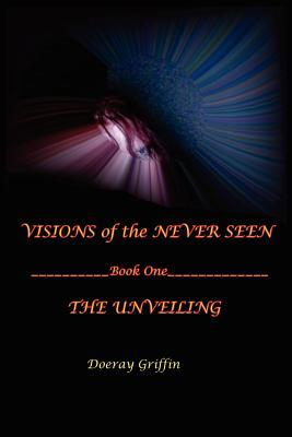 Visions of the Never Seen by Doeray Louise