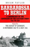 Barbarossa to Berlin Volume Two: The Defeat of Germany: 19 November 1942 to 15 May 1945