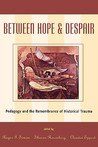 Between Hope and Despair: Pedagogy and the Remembrance of Historical Trauma