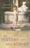 The Mother Who Stayed: Stories