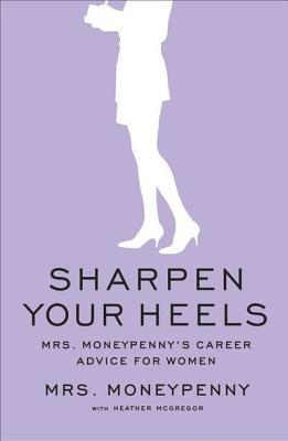 Sharpen Your Heels: Mrs. Moneypenny's Career Advice for Women