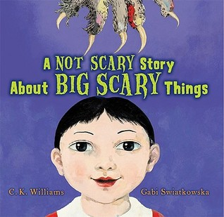 A Not Scary Story About Big Scary Things by C.K. Williams