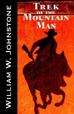 Trek of the Mountain Man by William W. Johnstone