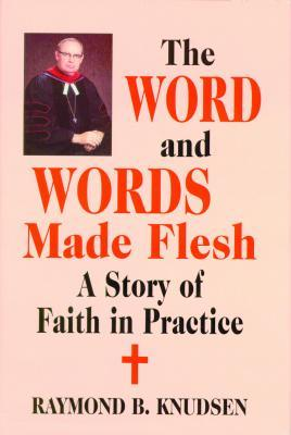 Word And Words Made Flesh, The: A Story Of Faith In Practice