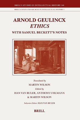 Arnold Geulincx' Ethics: With Samuel Beckett's Notes