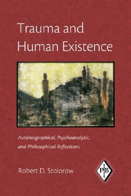 Trauma and Human Existence by Robert D. Stolorow