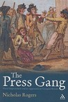 The Press Gang: Naval Impressment and its opponents in Georgian Britain