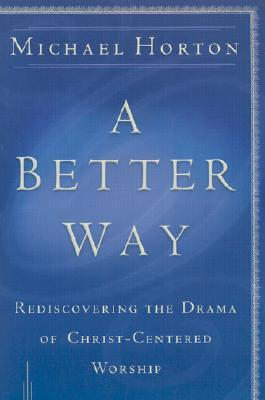 A Better Way by Michael S. Horton