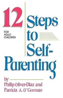 The 12 Steps to Self-Parenting for Adult Children by Philip Oliver-Diaz