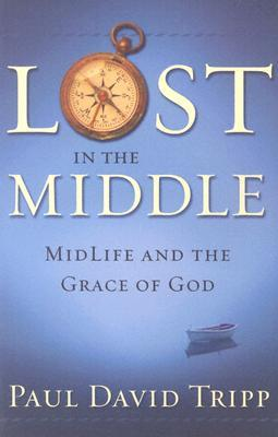 Lost in the Middle by Paul David Tripp