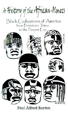 A History of the African-Olmecs: Black Civilizations of America from Prehistoric Times to the Present Era