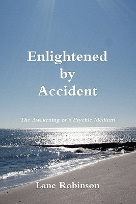 Enlightened by Accident - The Awakening of a Psychic Medium