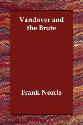 Vandover and the Brute by Frank Norris