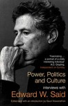 Power, Politics And Culture by Edward Said