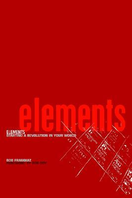 Elements: Starting a Revolution in Your World