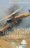 A Brief History Of The Royal Flying Corps In World War One (Brief Histories Series)