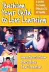 Teaching Your Child to Love Learning: A Guide to Doing Projects at Home
