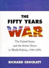 The Fifty Years War: The United States and the Soviet Union in World Politics, 1941 - 1991