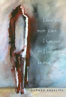 I Need You More Than I Love You and I Love You to Bits by Gunnar Ardelius