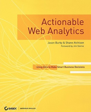 Actionable Web Analytics by Jason Burby
