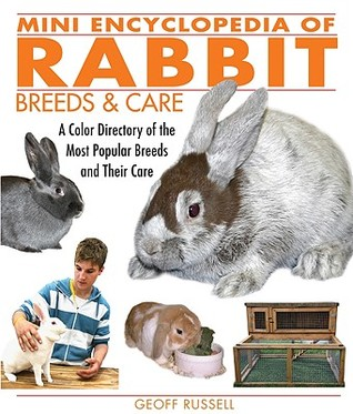 Mini Encyclopedia of Rabbit Breeds & Care: A Color Directory of the Most Popular Breeds and Their Care