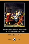 A Friend of Caesar: A Tale of the Fall of the Roman Republic (Dodo Press)