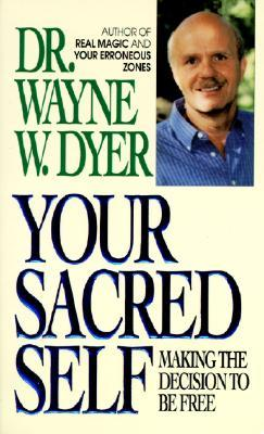 Your Sacred Self by Wayne W. Dyer